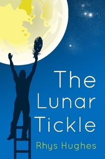 The Lunar Tickle <br />by Rhys Hughes